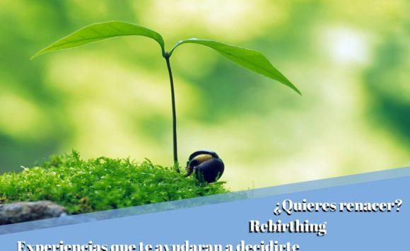 ¿Quieres renacer? Rebirthing Experiencias que te ayudarán a decidirte.